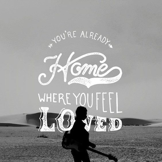 yourealreadyhomewhereyoufeelloved
